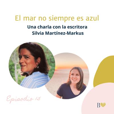 Déjame besarte con letras. El podcast de Beatriz Fiore - 15. El mar no siempre es azul. Entrevista a Silvia Martínez-Markus