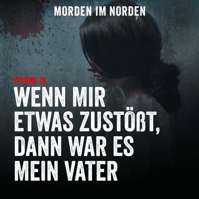 Morden im Norden - Episode 24: Wenn mir etwas zustößt, dann war es mein Vater