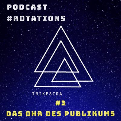 #rotations - der Podcast von und über TRIKESTRA - #3 | Das Ohr des Publikums