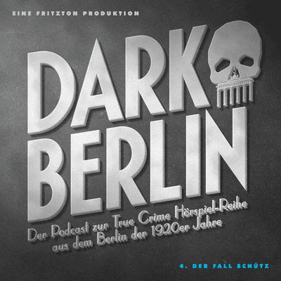 Dark Berlin - Dark Berlin - 4. Der Fall Schütz - Der Podcast zur True Crime Hörspiel-Reihe aus dem Berlin der 1920er Jahre