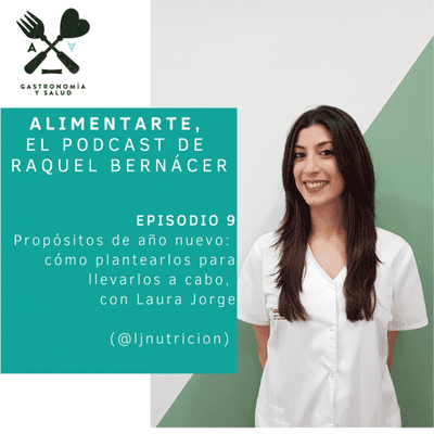 Alimentarte - Alimentarte 009: Propósitos saludables de año nuevo: cómo plantearlos para llevarlos a cabo, con Laura Jorge