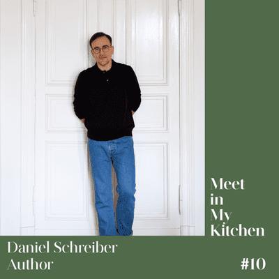 Meet in My Kitchen - Daniel Schreiber - Autor von 'Allein', 'Zuhause' und 'Nüchtern'