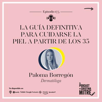 La guía definitiva para cuidarse la piel a partir de los 35, con la Dra. Paloma Borregón. Episodio 175