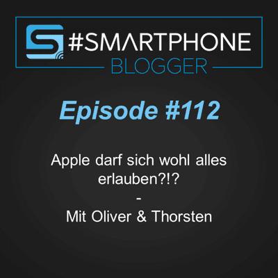 Smartphone Blogger - Der Smartphone und Technik Podcast - #112 - Apple darf sich wohl alles erlauben?!?