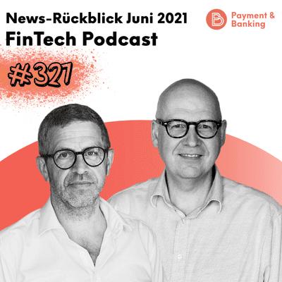 Payment & Banking Fintech Podcast - News-Rückblick Juni 21
