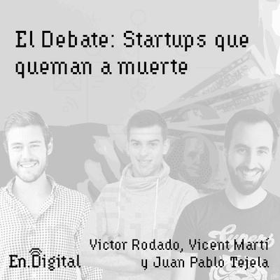 Growth y negocios digitales 🚀 Product Hackers - #150 – El Debate: Startups que queman mucho dinero con Victor Rodado, Vicent Martí y Juan Pablo Tejela