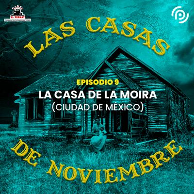 Las casas de noviembre - E09 La Casa de la Moira (Ciudad de México, México)