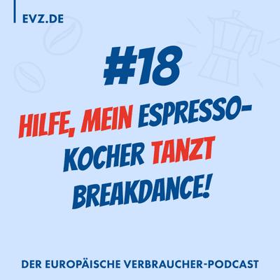 #18 Hilfe, mein Espressokocher tanzt Breakdance!