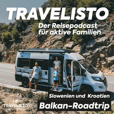 Travelisto - Der Reise-Podcast für aktive Familien - #12 Balkan-Roadtrip im Campervan