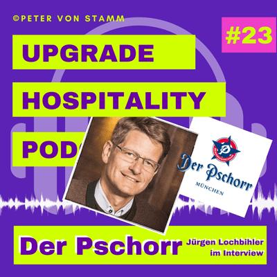 Upgrade Hospitality - der Podcast für Hotellerie und Tourismus - #23: Jürgen Lochbihler von Der Pschorr im Interview