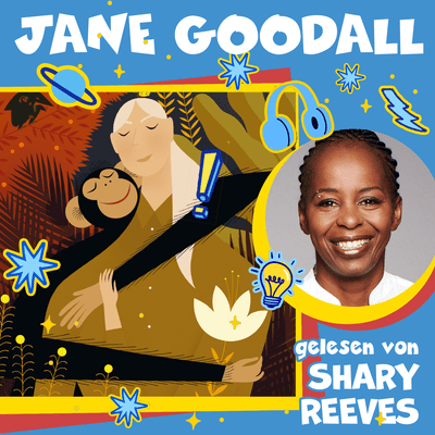 Good Night Stories for Rebel Girls – Der Podcast - Jane Goodall gelesen von Shary Reeves