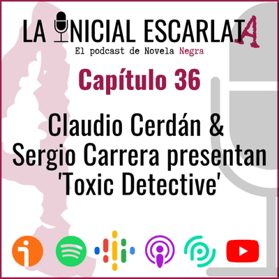 La Inicial Escarlata - LIE #36: Claudio Cerdán (@claudiocerdan) & Sergio Carrera (@scarreracomics) presentan 'Toxic Detective'