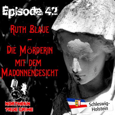 Northern True Crime - #42 Ruth Blaue - Die Mörderin mit dem Madonnengesicht