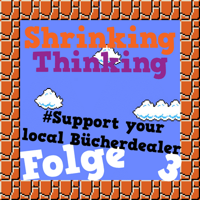 Der Shrinking Thinking Podcast - #SupportYourLocalBücherdealer