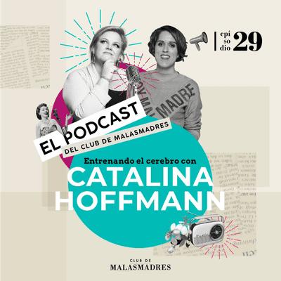 Club de Malasmadres - Entrenando el cerebro con Catalina Hoffman