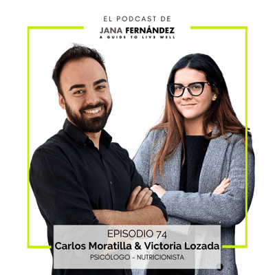 El podcast de Jana Fernández - Por qué comes como comes, con Victoria Lozada y Carlos Moratilla