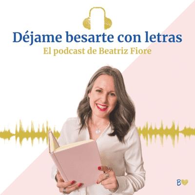 Déjame besarte con letras. El podcast de Beatriz Fiore - podcast