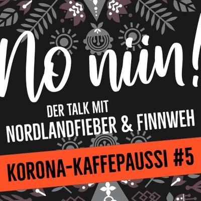 No Niin! Der Podcast mit Nordlandfieber & Finnweh - Korona-Kaffepaussi #5 feat. Tarja von tarjasblog.de