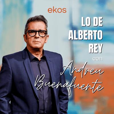Lo de Alberto Rey - Lo de Andreu Buenafuente
