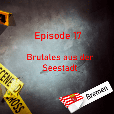 Northern True Crime - #17 Brutales aus der Seestadt