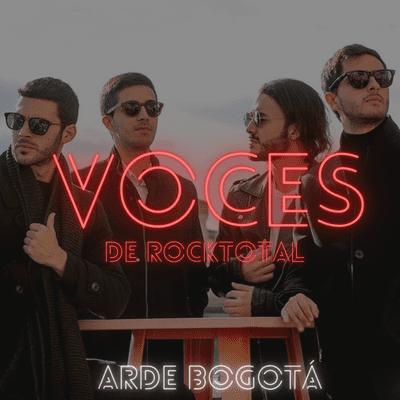 VOCES de RockTotal - VOCES de RockTotal: ARDE BOGOTÁ #5