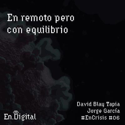 Growth y negocios digitales 🚀 Product Hackers - #EnCrisis 06: En remoto pero con equilibrio
