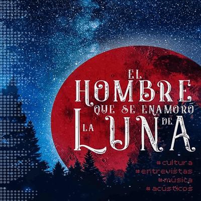 El hombre que se enamoró de la Luna - podcast