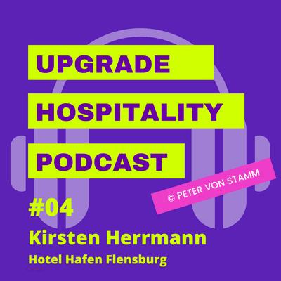 Upgrade Hospitality - der Podcast für Hotellerie und Tourismus - #04: Die Corona-Hilfe muß endlich fließen! Hotel-Chefin Kirsten Herrmann kann nicht verstehen, warum es so lange dauert