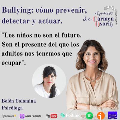 El podcast de Carmen Osorio - Bullying: cómo prevenir, detectar y actuar.