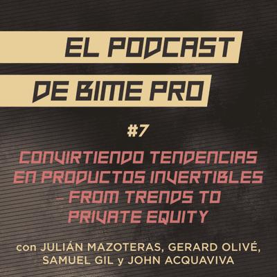El podcast de BIME PRO - #7 - Convirtiendo tendencias en productos invertibles - From trends to private equity