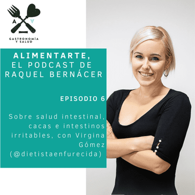 Alimentarte - Alimentarte 006: Sobre salud intestinal, cacas e intestinos irritables, con Virgina Gómez (Dietista Enfurecida) @virginut