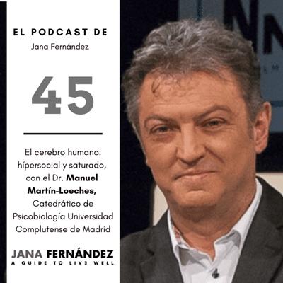 El podcast de Jana Fernández - El cerebro humano: hípersocial y saturado, con Manuel Martín-Loeches
