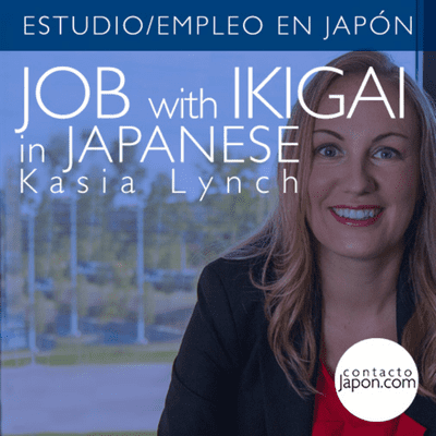 Contactojapon.com - 041. JOB with IKIGAI in JAPAN: Kasia Lynch.