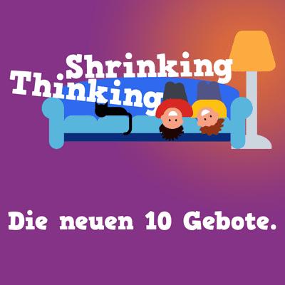 Der Shrinking Thinking Podcast - Die neuen 10 Gebote