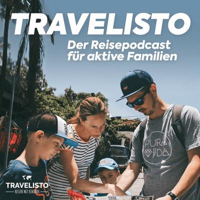Travelisto - Der Reise-Podcast für aktive Familien - #01: Mit Kindern im Gepäck die Welt erkunden