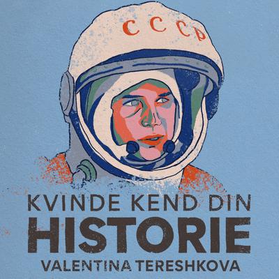 Kvinde Kend Din Historie  - S2 – Episode 11: Valentina Tereshkova – den første kvinde i det ydre rum