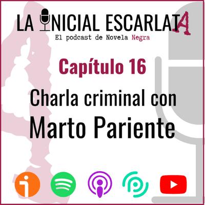 La Inicial Escarlata: El podcast de novela negra - Capítulo 16: Charla criminal con Marto Pariente (@martopariente)
