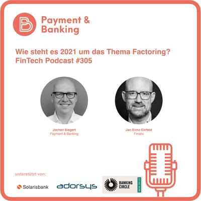 Payment & Banking Fintech Podcast - Wie steht es 2021 um das Thema Factoring?