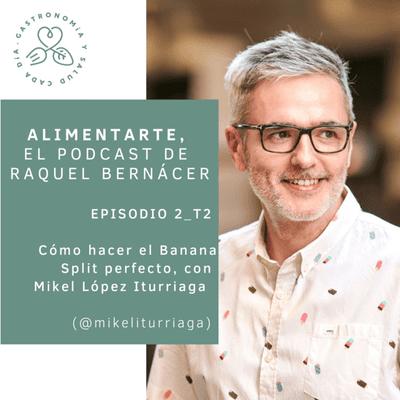 Alimentarte - T02-E02 Cómo hacer el banana split perfecto, con Mikel López Iturriaga @mikeliturriaga @ElComidista