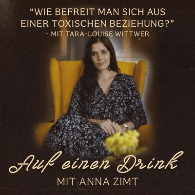 Auf einen Drink mit Anna Zimt - #16 Wie befreit man sich aus einer toxischen Beziehung? - mit Tara Wittwer