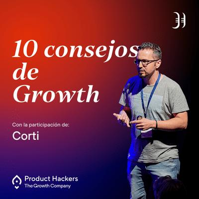 Growth y negocios digitales 🚀 Product Hackers - #196 – 10 consejos para impulsar el crecimiento de tu empresa
