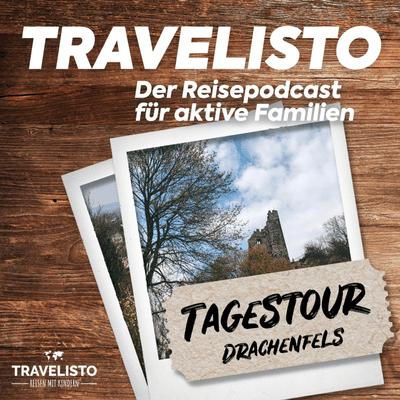 Travelisto - Der Reise-Podcast für aktive Familien - Tagestour: Rauf auf den Drachenfels