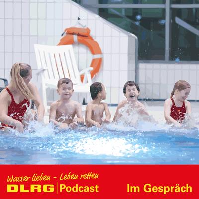 """DLRG Podcast - DLRG """"Im Gespräch"""" Folge 013 - Keine Angst vorm Wasser: Warum Wassergewöhnung für Kinder so wichtig ist"""