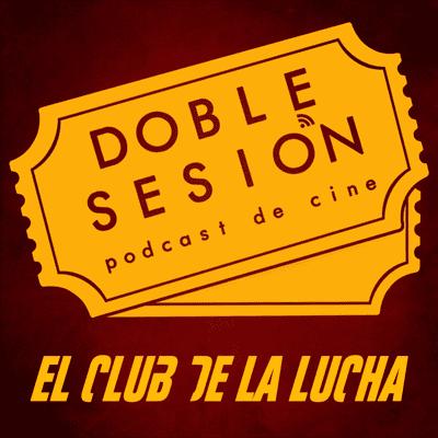 Doble Sesión Podcast de Cine - El Club de la Lucha (David Fincher, 1999)