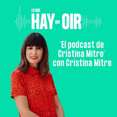 Lo que hay que oír - Open Mandarina, La matemática de la historia y el podcast de Cristina Mitre, con Cristina Mitre