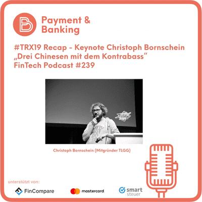 Payment & Banking Fintech Podcast - Keynote TRX19 (Christoph Bornschein): Drei Chinesen mit dem Kontrabass