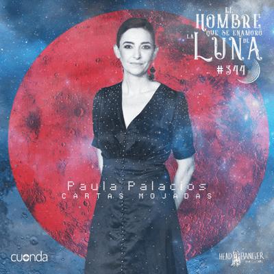 El hombre que se enamoró de la Luna - PAULA PALACIOS CARTAS MOJADAS #LUNA344