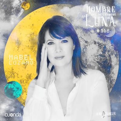 El hombre que se enamoró de la Luna - MABEL LOZANO #LUNA360