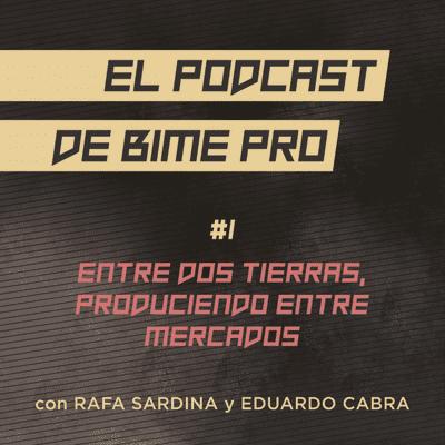 El podcast de BIME PRO - #1 - Entre dos tierras, produciendo entre mercados