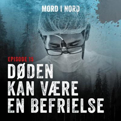 Mord i nord - Episode 15: Døden kan være en befrielse